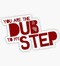 You are the Dub to my Step. Sticker