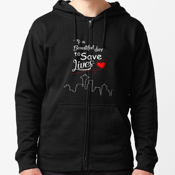 It's a Beautiful Day to Save Lives Quote of Grey's Zipped Hoodie
