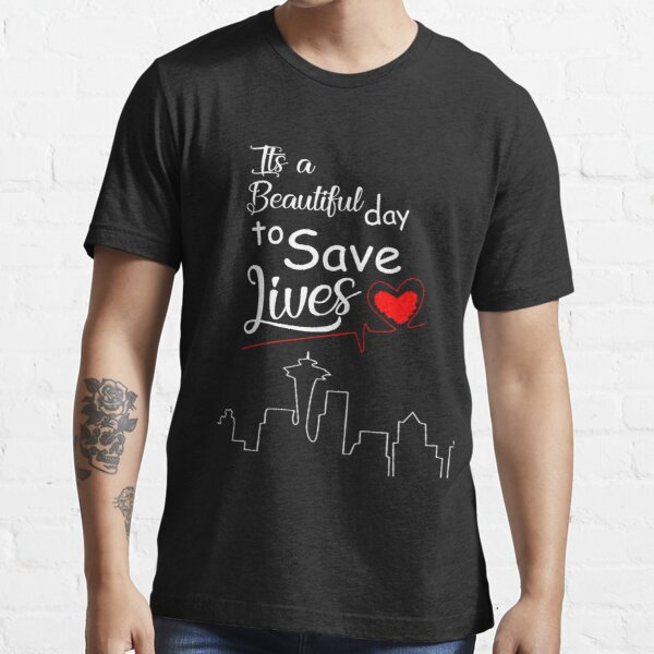 It's a Beautiful Day to Save Lives Quote of Grey's Essential T-Shirt