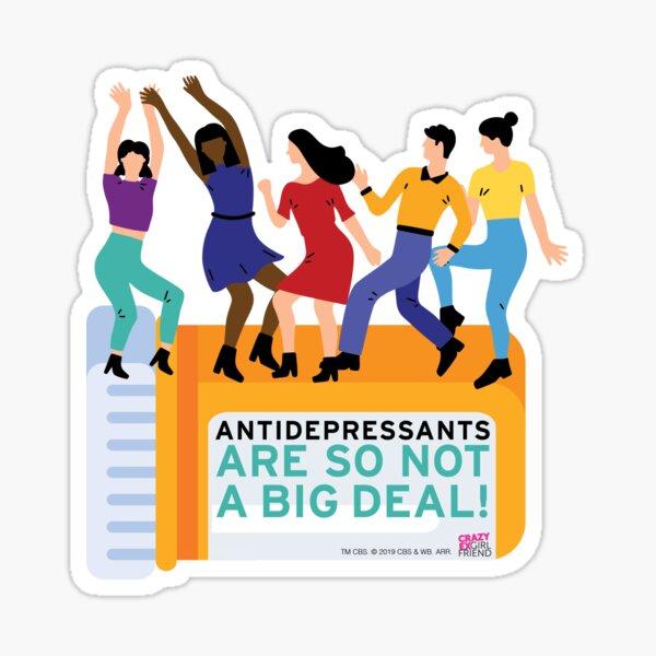 Antidepressants Are So Not A Big Deal! Crazy Ex Girlfriend Musical Mental Health Sticker