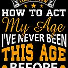 Don t Know How To Act My Age Gift von mjacobp