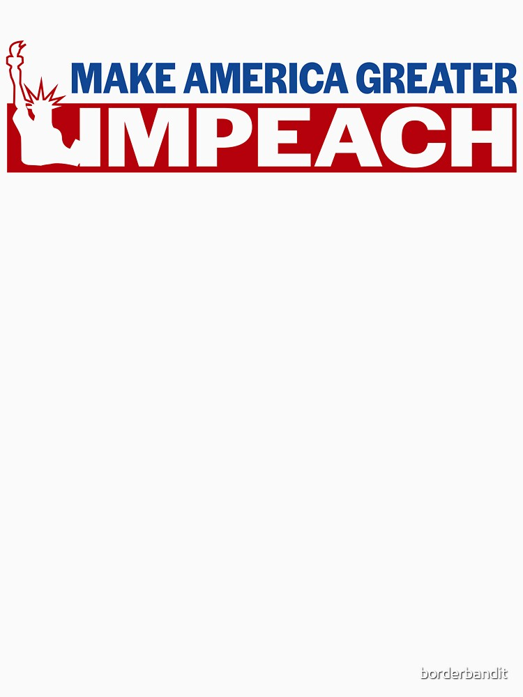 Impeach Donald Trump - Make America Greater! by borderbandit