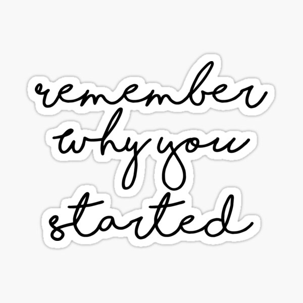 Remember Why You Started Inspirational Quote Sticker