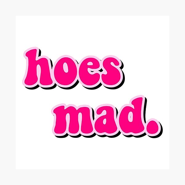 hoes mad Photographic Print