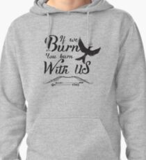 If we burn you burn with us Pullover Hoodie