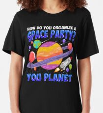 How Do You Organize A Space Party Funny Planet  Slim Fit T-Shirt