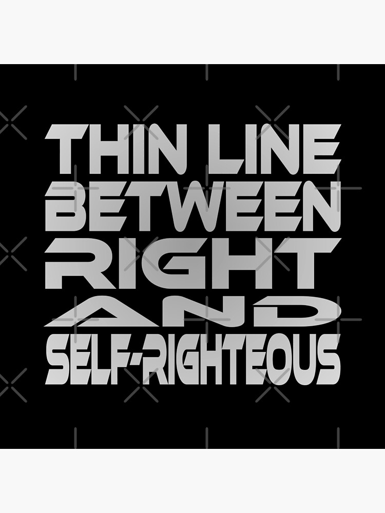Thin Line Between Right and Self-Righteous by carbonfibreme