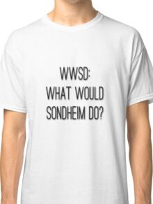 What Would Sondheim Do? Classic T-Shirt