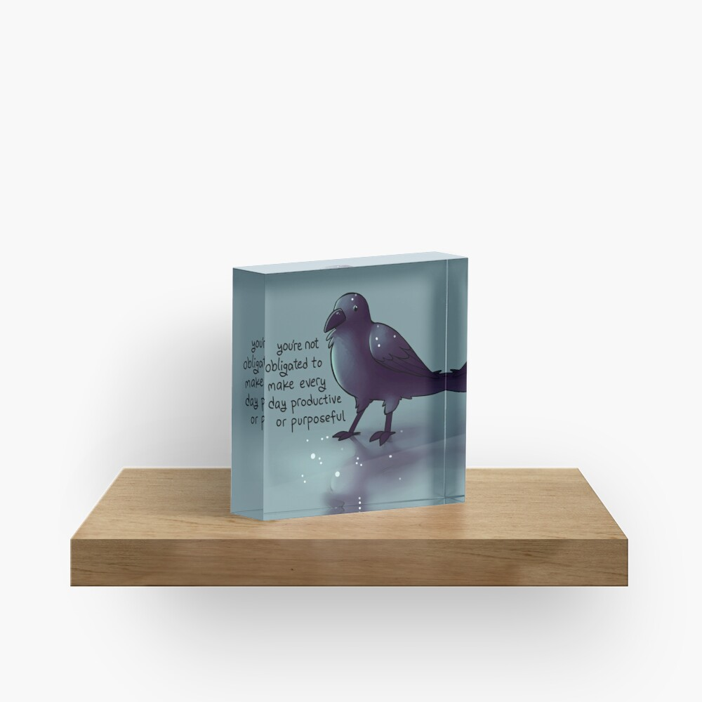 """You're Not Obligated to Make Every Day Purposeful"" Raven Acrylic Block"