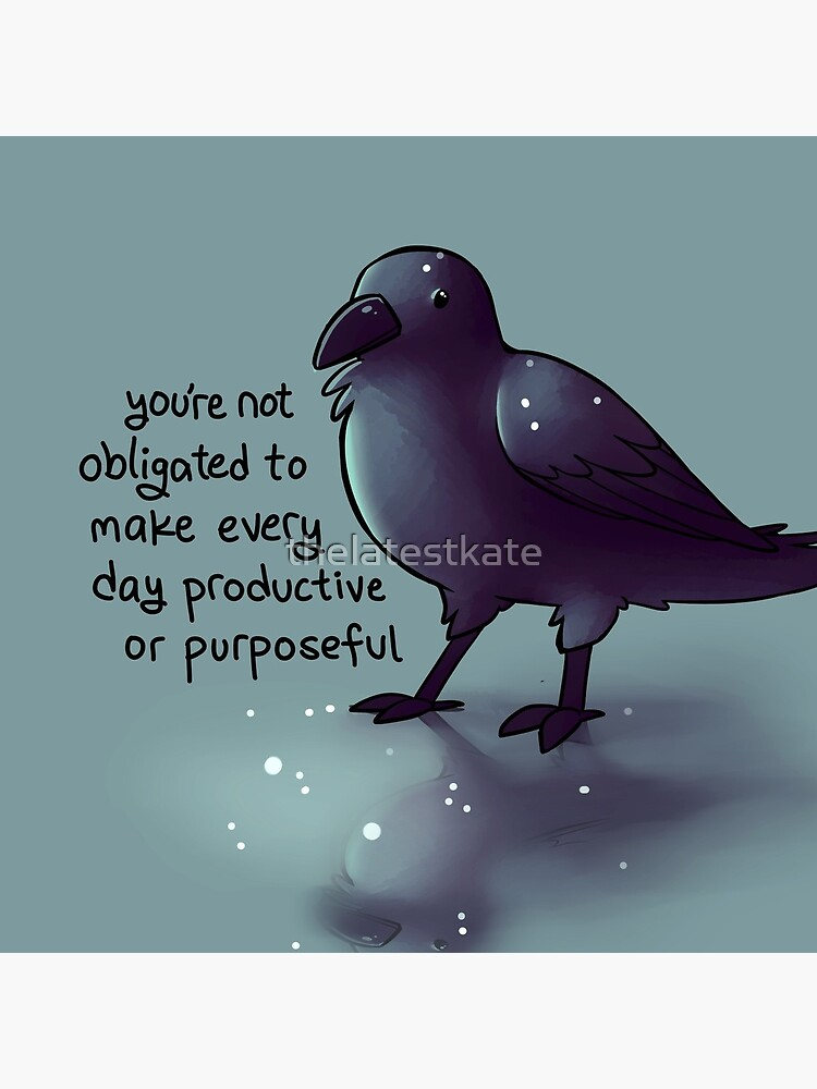 """You're Not Obligated to Make Every Day Purposeful"" Raven by thelatestkate"