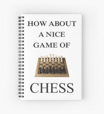 How About A Nice Game Of Chess Spiral Notebook
