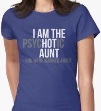 I'm the Psychotic Aunt You Were Warned About Women's Fitted T-Shirt