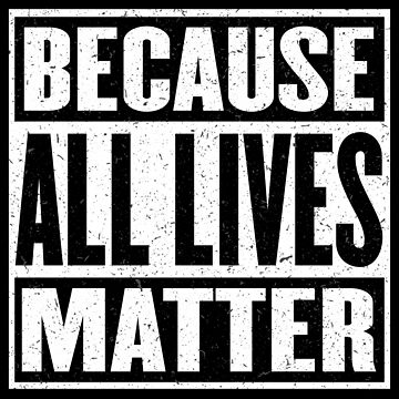 All Lives Matter - Strength in Unity - Yours - Mine - Ours - Stop the Hate by traciv