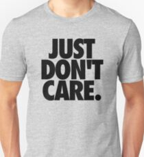 JUST DON'T CARE. Unisex T-Shirt
