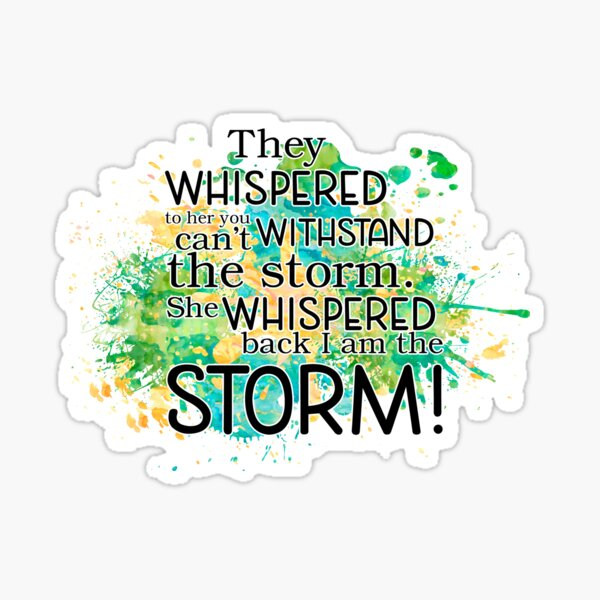 They whispered to her you can't withstand the storm. Sticker