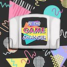 Be The Game Changer by ladygabe