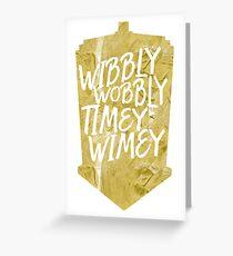 Wibbly Wobbly Timey Wimey Greeting Card