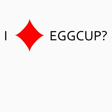 I Diamond Eggcup? by Donkmuscle