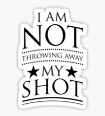 i am not throwing away my shot Sticker