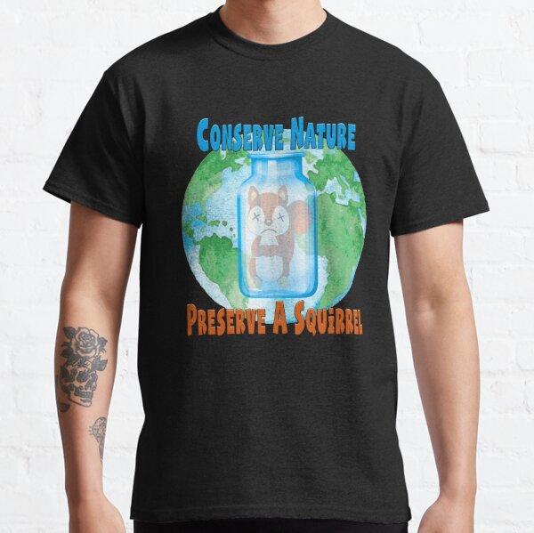 Conserve Nature - Preserve a Squirrel! Classic T-Shirt