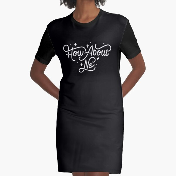 How About No - Black and white hand lettered quote Graphic T-Shirt Dress