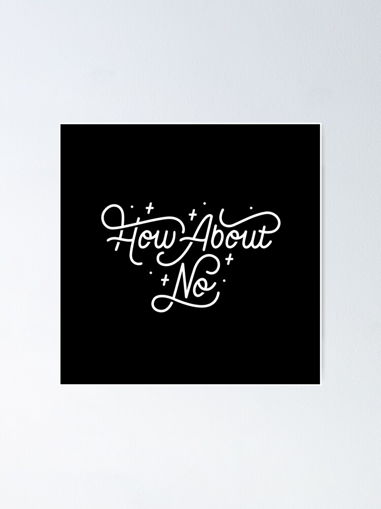 Alternate view of How About No - Black and white hand lettered quote Poster