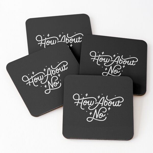 How About No - Black and white hand lettered quote Coasters (Set of 4)