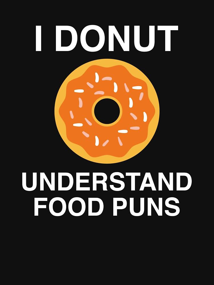 I Donut Understand Food Puns by AmazingVision