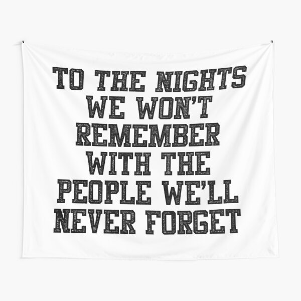 To The Nights We Won't Remember With The People We Will Never Forget Tapestry