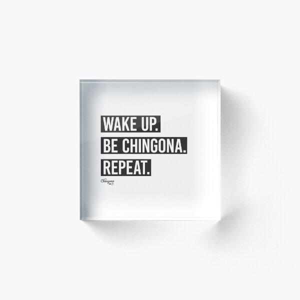 Wake Up Be Chingona Repeat Acrylic Block