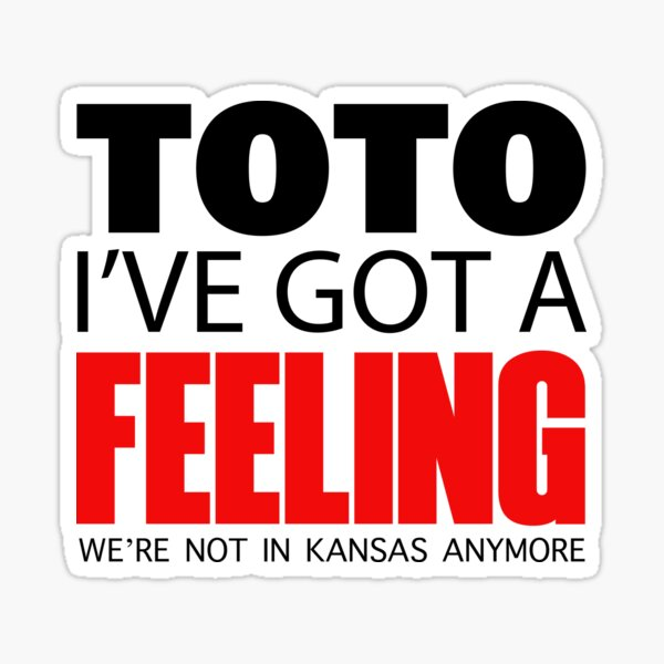 Toto I've got a feeling we're not in Kansas anymore Sticker
