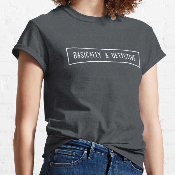 Basically a detective Classic T-Shirt