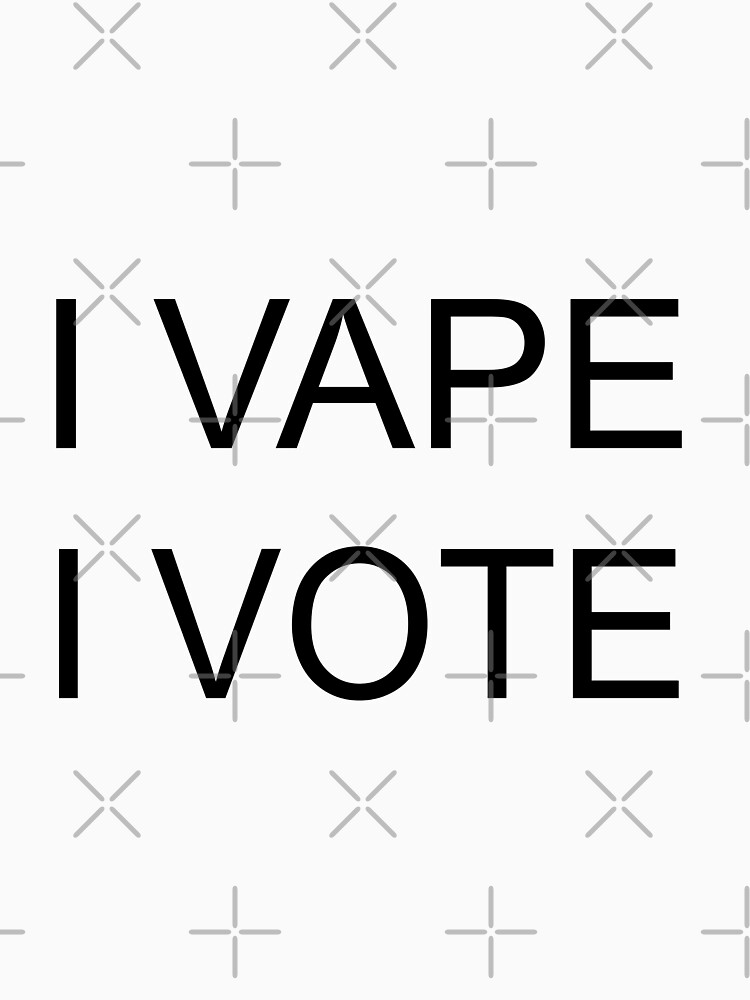 I VAPE I VOTE by IconicTee