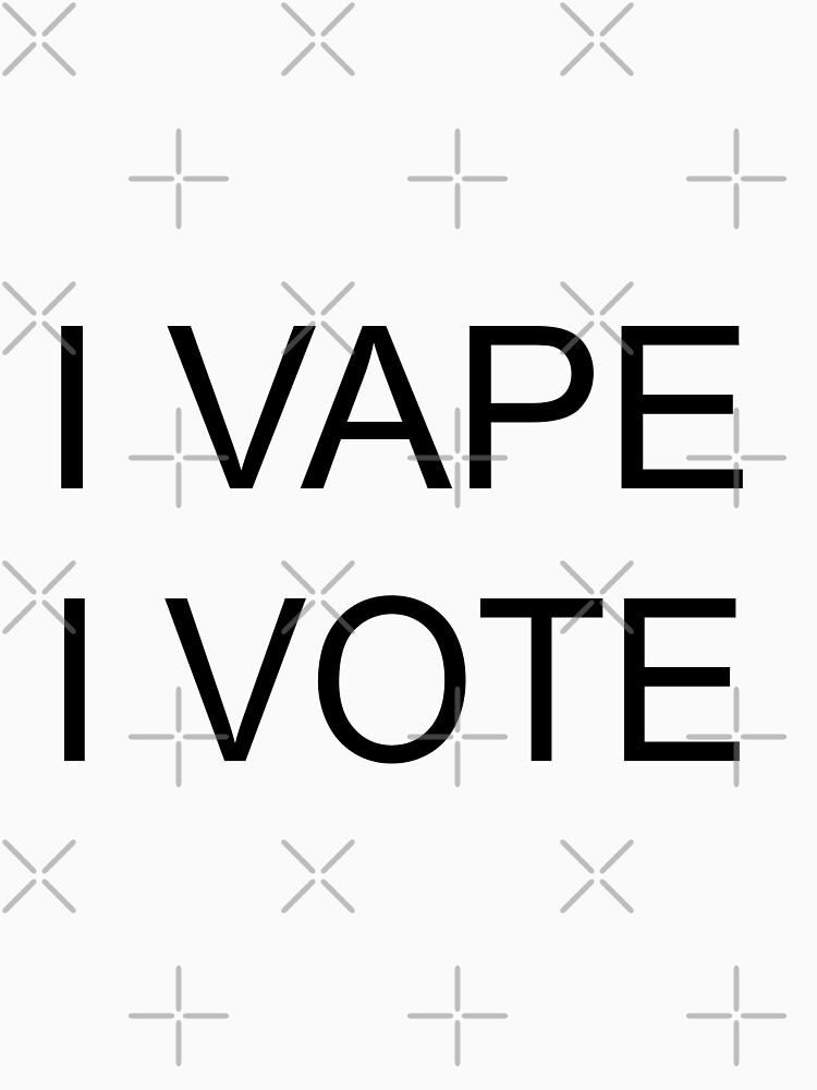 I VAPE I VOTE by IconicTee