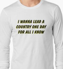 i wanna lead a country one day for all i know 2 Long Sleeve T-Shirt