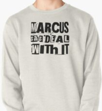 MARCUS says DEAL WITH IT - I Pullover Sweatshirt