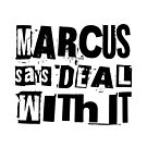 MARCUS says DEAL WITH IT - I by StoicMagic