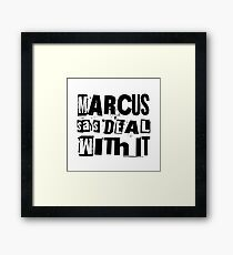 MARCUS says DEAL WITH IT - I Framed Print