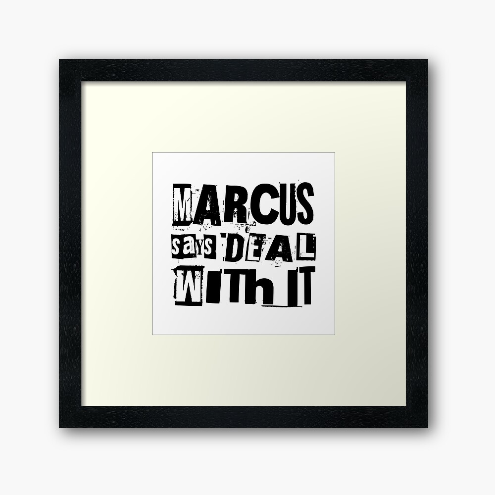 MARCUS says DEAL WITH IT - I Framed Art Print