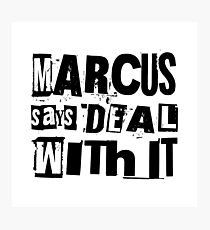 MARCUS says DEAL WITH IT - I Photographic Print