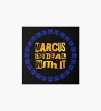 MARCUS says DEAL WITH IT - III Art Board Print