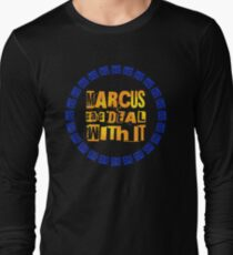 MARCUS says DEAL WITH IT - III Long Sleeve T-Shirt