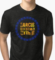 MARCUS says DEAL WITH IT - III Tri-blend T-Shirt