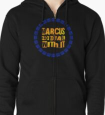 MARCUS says DEAL WITH IT - III Zipped Hoodie