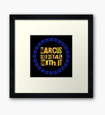 MARCUS says DEAL WITH IT - III Framed Print