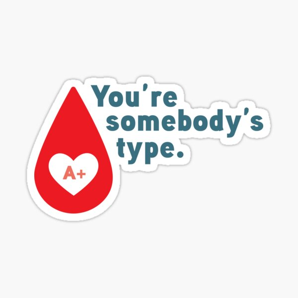 You are somebody's type ARH+ - donate blood  Sticker