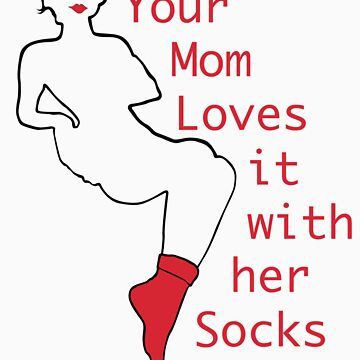 Your Mom loves it with her socks on! by sliderapparel