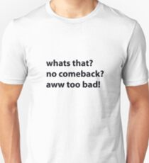 what?no comeback? Unisex T-Shirt
