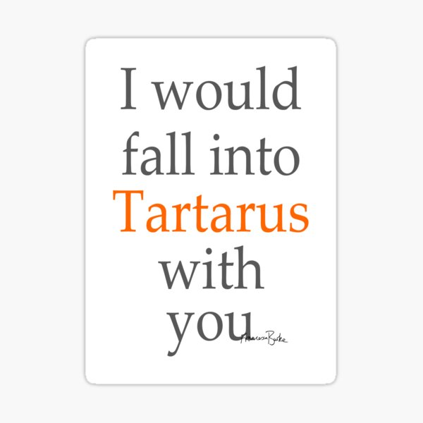 I Would Fall into Tartarus with You Sticker