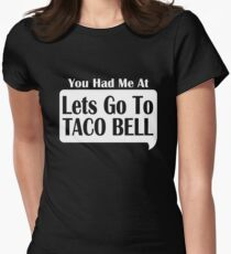 You Had Me At Lets Go To Taco Bell Women's Fitted T-Shirt